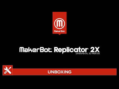 MakerBot Replicator 2X - Unboxing