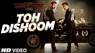 Toh Dishoom Video Song : Dishoom