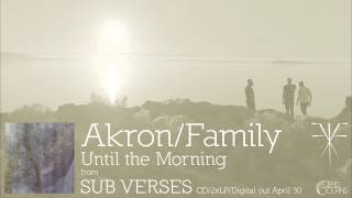 Akron/Family - Until The Morning