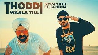 Thoddi Waala Till Song  Simranjeet Singh, Bohemia, MixSingh  Latest Song  2017