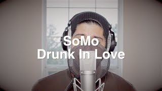 Beyoncé - Drunk In Love (Rendition) by SoMo