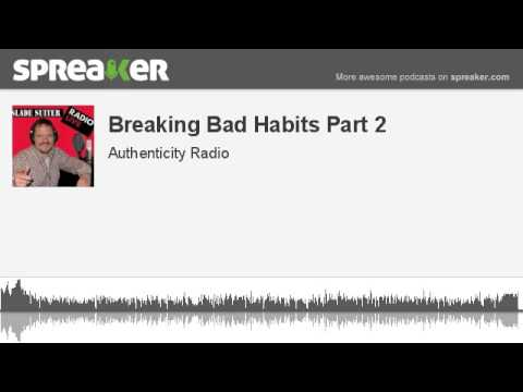 Breaking Bad Habits Part 2 (made with Spreaker)