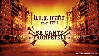 B.U.G. Mafia – Sa Cante Trompetele feat. Feli Piesa Oficiala
