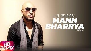 Mann Bharrya(Remix)  B Praak  Jaani  Himanshi Khurana  Arvindr Khaira  Latest Punjabi Song 2017