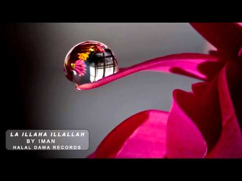 La Illaha Illallah by Iman [No Music] *Soothing*