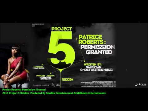New Patrice Roberts : PERMISSION GRANTED [Project 5 Riddim, StarBlu Ent &amp; Millbeatz Ent]