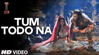 I - 'Tum Todo Na' Video Song