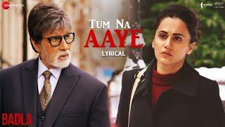 Tum Na Aaye - Lyrical | Badla