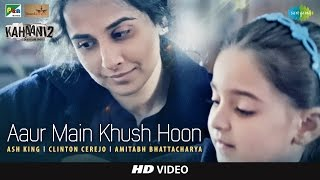 Aaur Main Khush Hoon - Kahaani 2