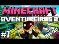 Minecraft: Feromonas e os Aventureiros 2 - Multiplayer #7 -