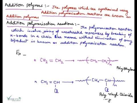 Addition Polymers -- Mechanism of Addition Polymerization -- Condensation Polymerization Reaction