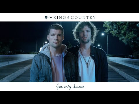 for KING & COUNTRY – God Only Knows