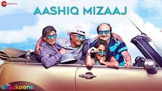 The Shaukeens - Aashiq Mizaaj - Official Video HD