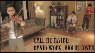 Call Me Maybe: Carly Rae Jepsen- Violin Cover by David Wong
