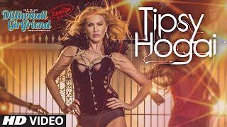Dilliwaali Zaalim Girlfriend - 'Tipsy Hogai' VIDEO Song