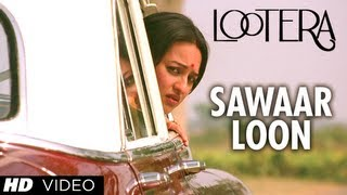 LOOTERA SAWAAR LOON VIDEO SONG (Official)