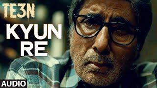 Kyun Re Full Song (Audio) from TE3N Movie | Amitabh Bachchan, Vidya Balan