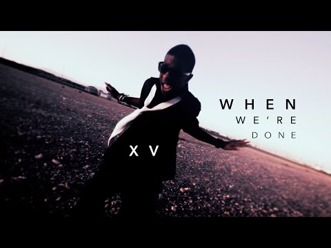 XV - When We're Done (Music Video)