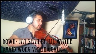 Jay Sean ft. Lil Wayne: Down- Violin Cover by David Wong