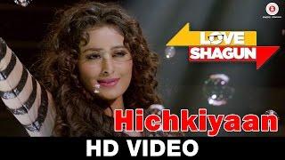 Love Shagun - Hichkiyaan