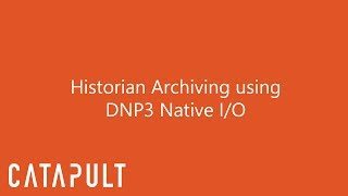 Complete Historian Archiving using DNP3 Native I/O