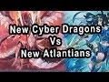 New Cyber Dragons Vs New Atlantians (Cyber Dragons Meta soon?)
