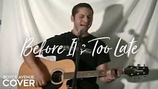 Goo Goo Dolls - Before It's Too Late (Boyce Avenue acoustic cover) on iTunes‬ & Spotify