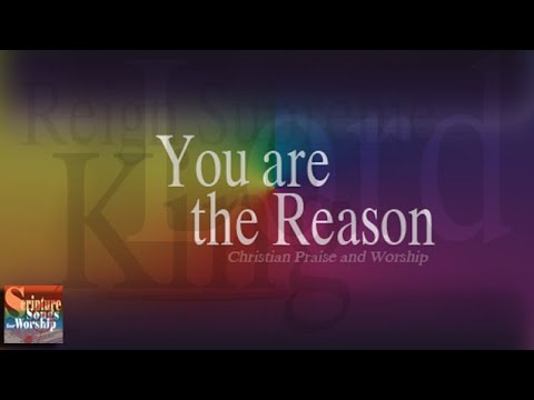 You are the Reason (Christian Praise and Worship Song with Lyrics)