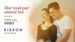 Ribbon: Har Mod Par Umeed Hai Video Song