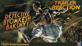 Detective Byomkesh Bakshy Trailer Reaction | PESH Entertainment