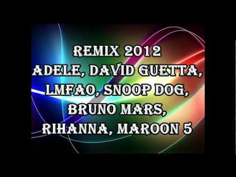 REMIX 2012 Adele, David Guetta, LMFAO, Snoop Dog, Bruno Mars, Rihanna, Maroon 5 -RaKzfPyrE7c