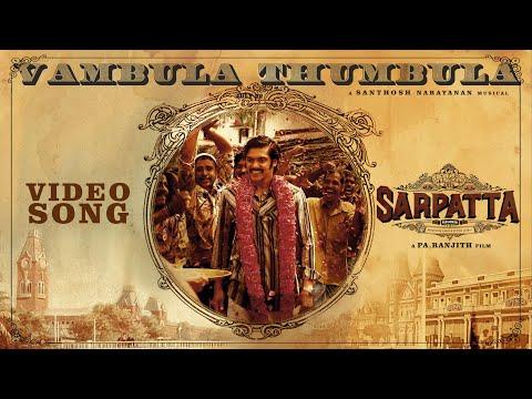 Sarpatta Parambarai - Vambula Thumbula (Video) | Arya | Pa Ranjith | Santhosh Narayanan