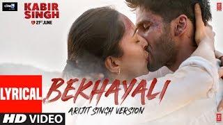 ARIJIT SINGH VERSION: Bekhayali (LYRICAL) | Kabir Singh