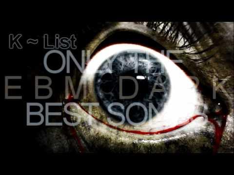 K ~ List --- EBM DArk and Industrial music