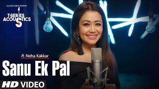 Sanu Ek Pal Song  T-Series Acoustics  Neha Kakkar  Tony Kakkar  Raid In Cinemas Now