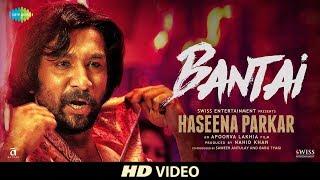 Bantai | Haseena Parkar