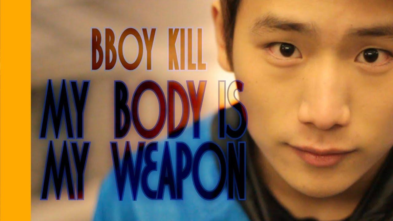 My Body is my weapon - BBOY KILL