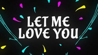 DJ Snake ft. Justin Bieber - Let Me Love You Lyric Video]