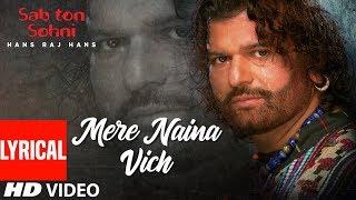 Mere Naina Vich Full Lyrical Song] Hans Raj Hans  Sab Ton Sohni  Punjabi Romantic Song