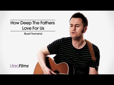 How Deep The Fathers Love  - Stuart Townend with lyrics