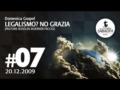 Domenica Gospel - 20 Dicembre 2009 -  Legalismo? No GRAZIA - Pastore Roselen