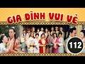 Gia đình vui vẻ 112/164 (tiếng Việt) DV chính: Tiết Gia Yến, Lâm Văn Long; TVB/2001