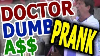 "Dr. Dumb A$$ ""TWO"" Prank"