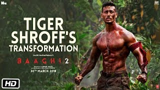 Baaghi 2 | Tiger Shroff's Transformation