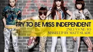 Try To Be Miss Independent - 2NE1 vs Ne-Yo [Mash Up by Matt Slade]