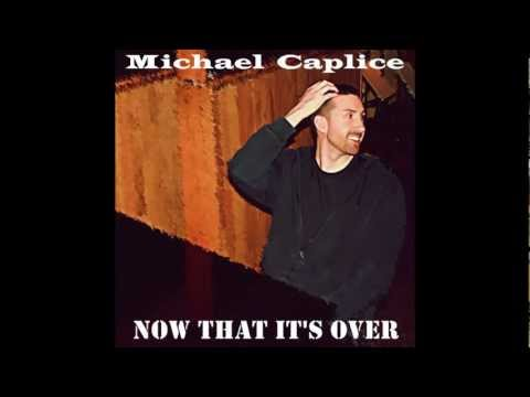 Michael Caplice - Now That It's Over