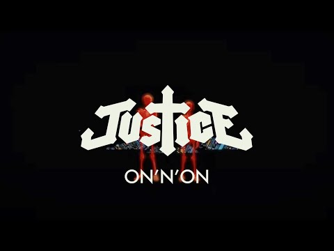 Justice - ON'N'ON -TIW1m3jbEsg