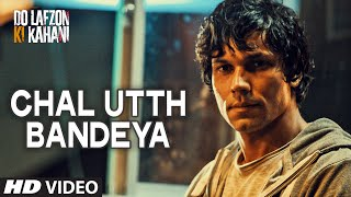 Chal Utth Bandeya Video Song from Do Lafzon Ki Kahani Movie | Randeep Hooda, Kajal Aggarwal