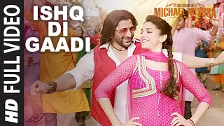 ISHQ DI GAADI Full Video Song | The Legend of Michael Mishra