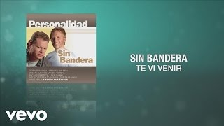 Sin Bandera – Te Vi Venir